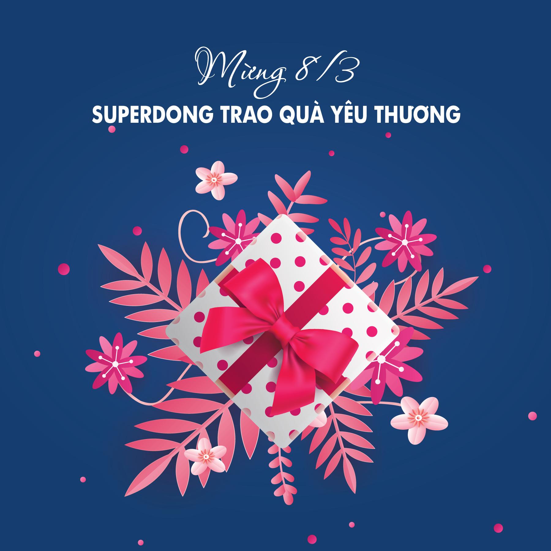 Mãi đồng hành - trọn yêu thương Superdong mừng ngày quốc tế phụ nữ 08-03